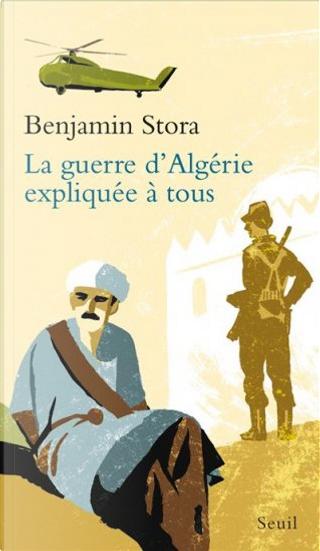 La Guerre d'Algérie expliquée à tous by Benjamin Stora