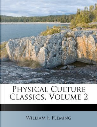 Physical Culture Classics, Volume 2 by William F Fleming