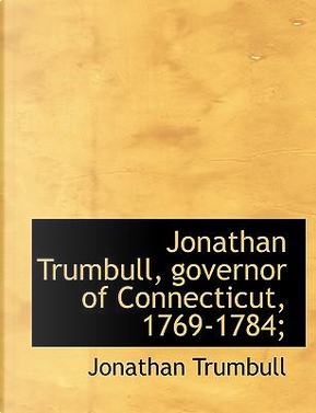 Jonathan Trumbull, governor of Connecticut, 1769-1784; by Jonathan Trumbull