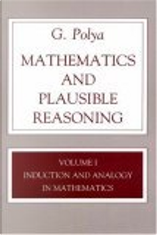 Mathematics and Plausible Reasoning by G. Polya