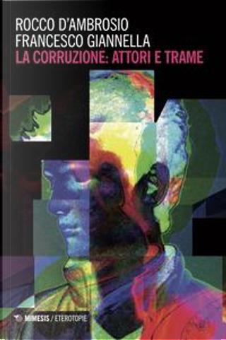 La corruzione attori e trame by Rocco D'Ambrosio