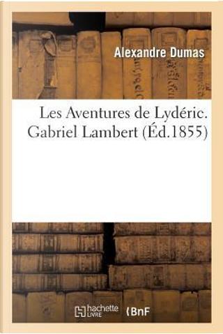 Extrait des Oeuvres Completes d'Alexandre Dumas,Volume 11. Gabriel Lambert by Dumas a