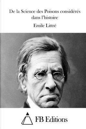 De La Science Des Poisons Consideres Dans L'histoire by Emile Littre