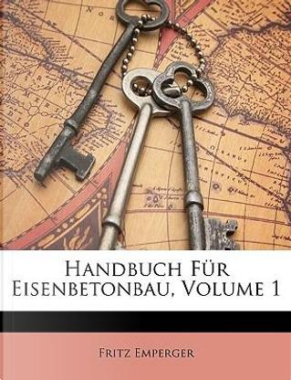 Handbuch Fr Eisenbetonbau, Volume 1 by Fritz Emperger
