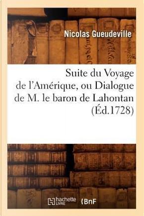 Suite du Voyage de l'Amerique, Ou Dialogue de M. le Baron de Lahontan (ed.1728) by Gueudeville N