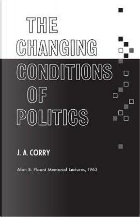The Changing Conditions of Politics by James a. Corry