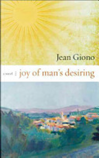 Joy of Man's Desiring by Jean Giono