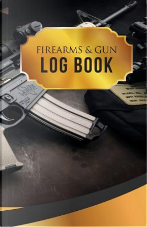 Firearms & Gun Log Book by Personal Firearms Record Book Publisher