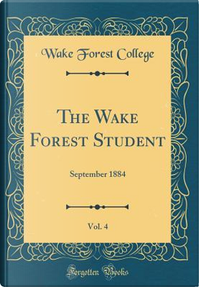 The Wake Forest Student, Vol. 4 by Wake Forest College