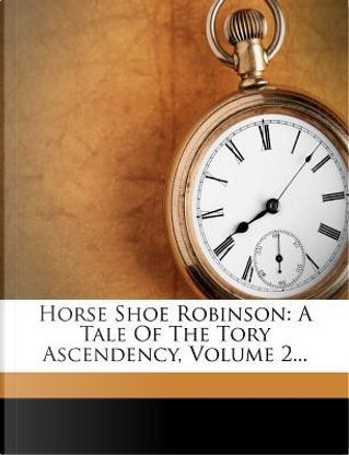 Horse Shoe Robinson by John Pendleton Kennedy