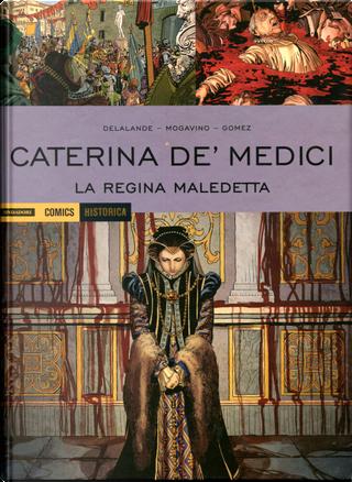 Caterina de' Medici: la regina maledetta by Arnaud Delalande, Simona Mogavino