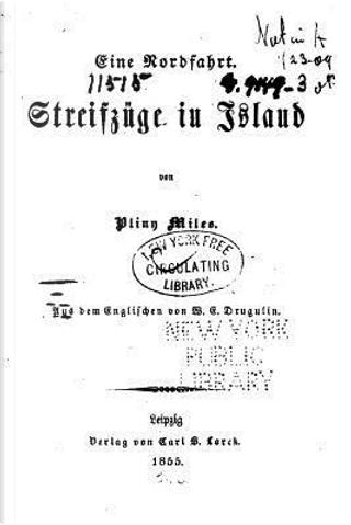 Eine Nordfahrt, Streifzüge in Island by Pliny Miles