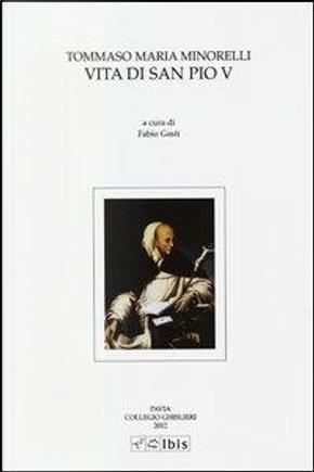 Vita di San Pio V. Testo latino a fronte by Tommaso M. Minorelli