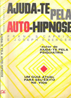 Ajuda-te pela Auto-Hipnose by Frank S. Caprio, Joseph R. Berger