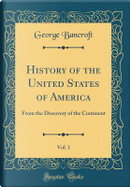 History of the United States of America, Vol. 1 by George Bancroft