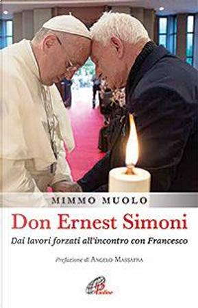 Don Ernest Simoni. Dai lavori forzati all'incontro con Francesco by Mimmo Muolo