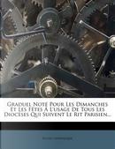 Graduel Note Pour Les Dimanches Et Les Fetes A L'Usage de Tous Les Dioceses Qui Suivent Le Rit Parisien... by Glise Catholique
