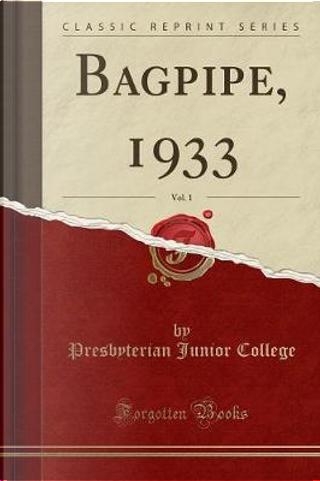 Bagpipe, 1933, Vol. 1 (Classic Reprint) by Presbyterian Junior College