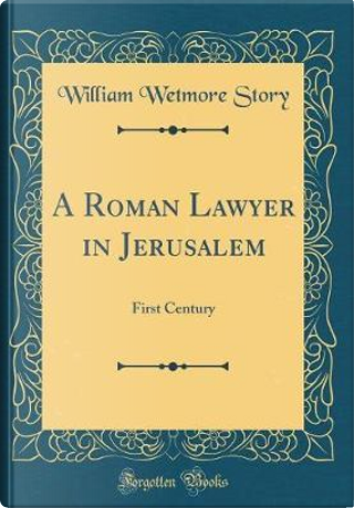 A Roman Lawyer in Jerusalem by William Wetmore Story