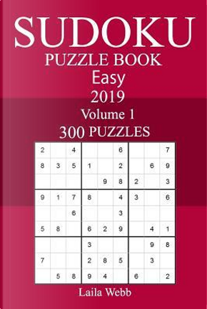 300 Easy Sudoku Puzzle Book 2019 by Laila Webb