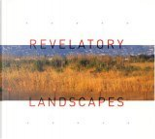 Revelatory Landscapes by Aaron Betsky, Dean MacCannell, Leah Levy