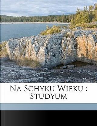 Na Schyku Wieku by Teodor Jeske-choinski