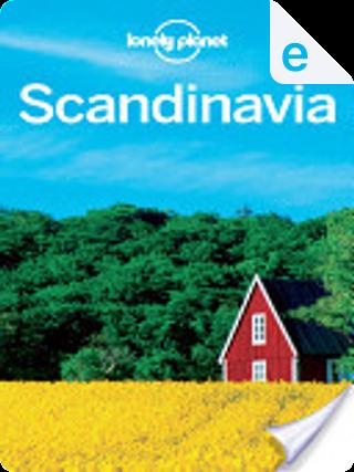 Lonely Planet Scandinavia by Andy Symington, Anthony Ham, Becky Ohlsen, Carolyn Bain, Cristian Bonetto, Fran Parnell, Lonely Planet, Mark Elliott, Simon Richmond