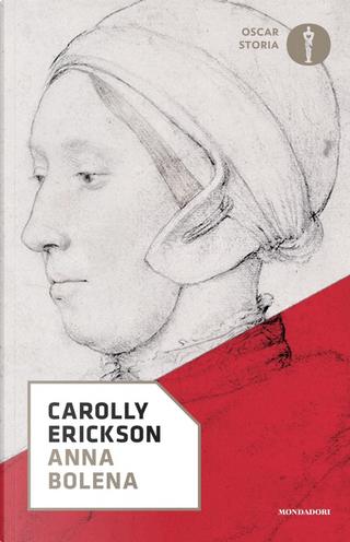 Anna Bolena by Carolly Erickson