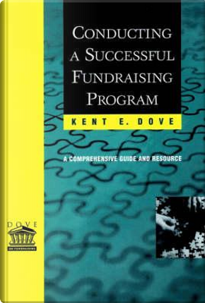 Conducting a Successful Fundraising Program by Kent E. Dove