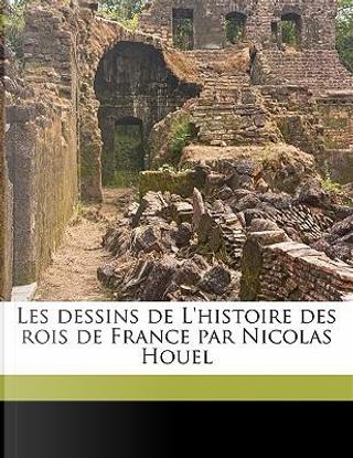 Les Dessins de L'Histoire Des Rois de France Par Nicolas Houel by Jules Guiffrey