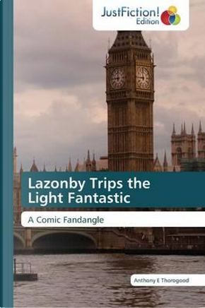 Lazonby Trips the Light Fantastic by Anthony E Thorogood