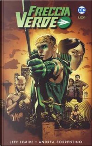 Freccia Verde di Jeff Lemire e Andrea Sorrentino Vol. 1 by Jeff Lemire