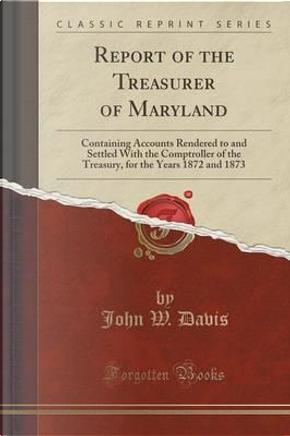 Report of the Treasurer of Maryland by John W. Davis
