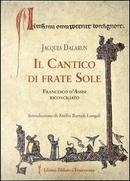 Il cantico di frate Sole. Francesco d'Assisi riconciliato by Jacques Dalarun