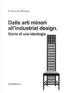 Dalle arti minori all'industrial design. Storia di una ideologia by Ferdinando Bologna