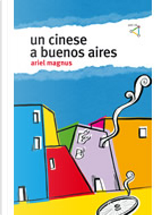 Un cinese a Buenos Aires by Ariel Magnus