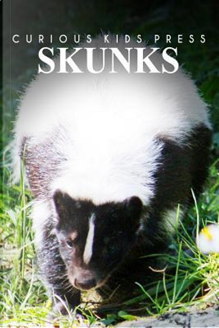 Skunks by Curious Kids Press