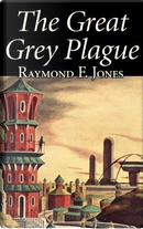 The Great Grey Plague by Raymond F. Jones