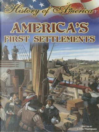 America's First Settlements by Linda Thompson