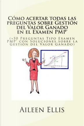 Como acertar todas las preguntas sobre Gestion del Valor Ganado en el Exam PMP/How to hit all questions about Earned Value Management in PMP Exam by Aileen Ellis