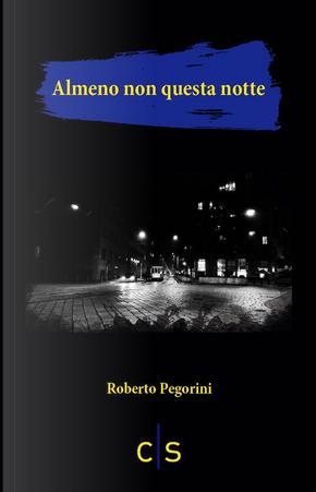 Almeno non questa notte by Roberto Pegorini