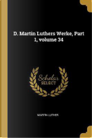 D. Martin Luthers Werke, Part 1, Volume 34 by Martin Luther