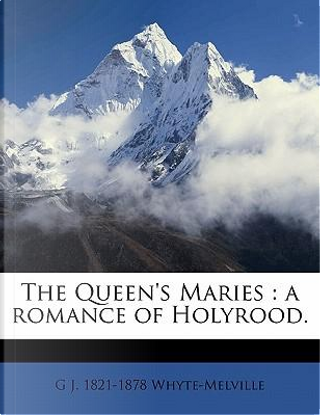 The Queen's Maries by G. J. 1821 Whyte-Melville