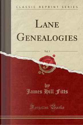 Lane Genealogies, Vol. 3 (Classic Reprint) by James Hill Fitts