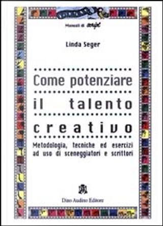 Come potenziare il talento creativo by Linda Seger