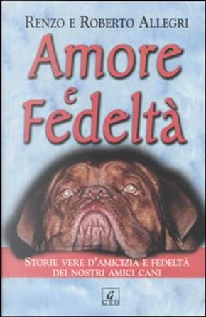 Amore e fedeltà by Renzo Allegri, Roberto Allegri