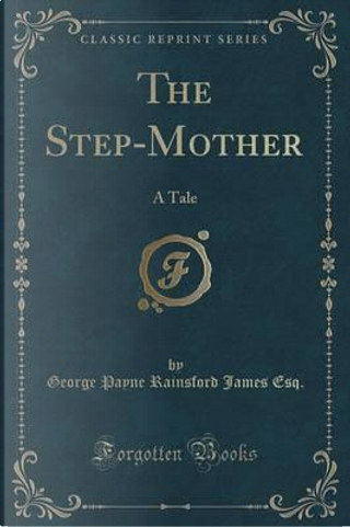 The Step-Mother by George Payne Rainsford James