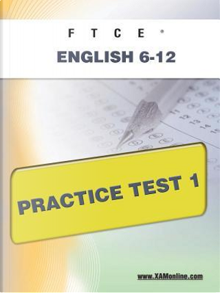 Ftce English 6-12 Practice Test 1 by Sharon A. Wynne