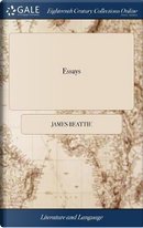Essays. on Poetry and Music, ... on Laughter, ... on the Utility of Classical Learning. by James Beattie, by James Beattie