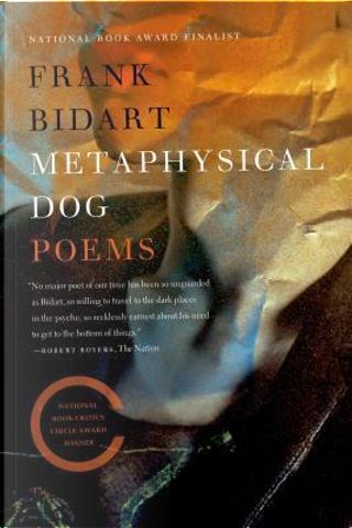 Metaphysical Dog by Frank Bidart